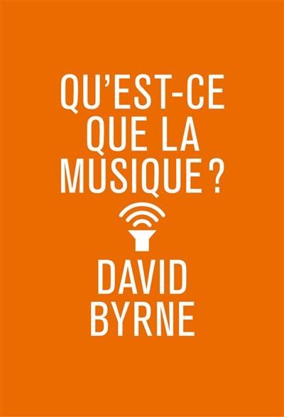 Decouvrez Qu Est Ce Que La Musique Le Livre De David Byrne Chez Philharmonie De Paris