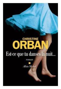 Livre Est Ce Que Tu Danses La Nuit Le Livre De Christine Orban Albin Michel 9782226449542