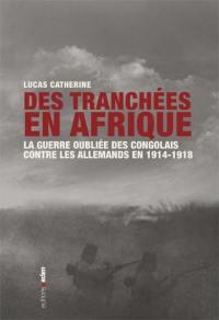Livre Des Tranchees En Afrique Le Livre De Lucas Catherine Aden Editions 9782805920684